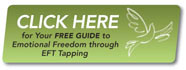 Click Here for your FREE GUIDE to Emotional Freedom through EFT Tapping