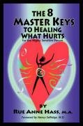 8 Master Keys to Healing What Hurts by Rue Hass